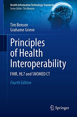 Principles of Health Interoperability: FHIR, HL7 and SNOMED CT (Health Information Technology Standa