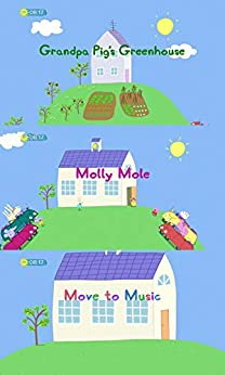 Storybook Collection: Grandpa Pig's Greenhouse, Molly Mole and Move to Music - Great Picture Book For Kids 2-4 Ages by [Merle Emond]