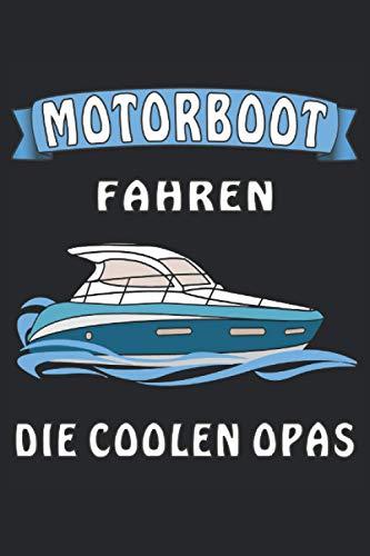 MOTORBOOT FAHREN DIE COOLEN OPAS: MOTORBOOT FAHREN DIE COOLEN OPAS. Liniertes Notizbuch-Tagebuch bzw. Übungsbuch mit 120 Seiten