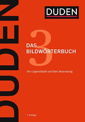 Das Bildwörterbuch: Die Gegenstände und ihre Benennung (Duden - Deutsche Sprache in 12 Bänden 3)
