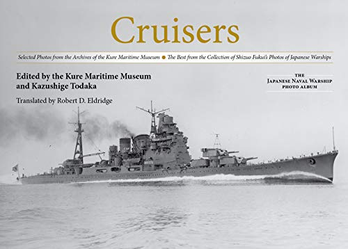 Cruisers: Selected Photos from the Archives of the Kure Maritime Museum the Best from the Collection of Shizuo Fukui's Photos of: Selected Photos from ... (Japanese Naval Warship Photo Albums)