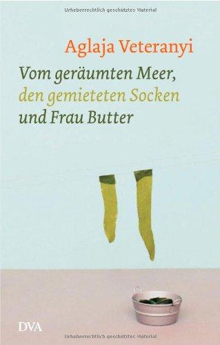 Vom geräumten Meer, den gemieteten Socken und Frau Butter: Geschichten