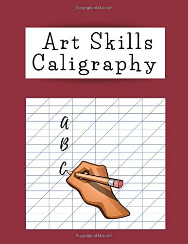 Art Skills Caligraphy: Calligraphy Practice Notebook, Calligraphy and Hand Lettering Practice Notepad, Modern Calligraphy Slant Angle Lined Guide, ... Grid Paper   Practice Sheets for Beginners