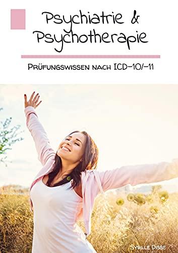 Psychiatrie & Psychotherapie: Prüfungswissen nach ICD-10 & ICD-11