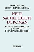 Neue Sachlichkeit im Roman: Neue Interpretationen zum Roman der Weimarer Republik