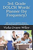 3rd. Grade DOLCH Words  Planner (by Frequency): SEE It, SAY It, WRITE It, READ It (Addressing Multiple Learning Styles)