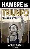 HAMBRE DE TRIUNFO: DECIDI VOLAR