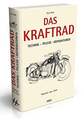 Das Kraftrad: Technik - Pflege - Reparaturen. Reprint von 1937.