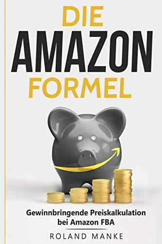 Die Amazon-Formel: Gewinnbringende Preiskalkulation bei Amazon FBA
