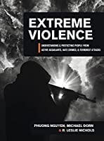 Extreme Violence: Understanding and Protecting People from Active Assailants, Hate Crimes, and Terrorist Attacks