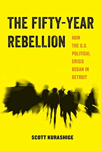 Image of The Fifty-Year Rebellion: How the U.S. Political Crisis Began in Detroit (Volume 2) (American Studies Now: Critical Histories of the Present)