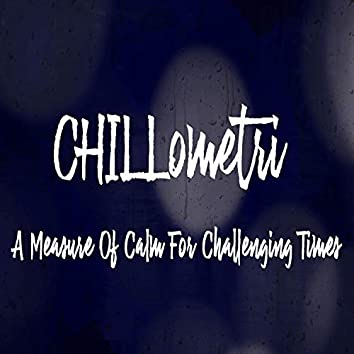 Chillometri (A Measure Of Calm For Challenging Times)