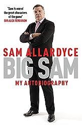 Sam Allardyce - Big Sam: My Autobiography
