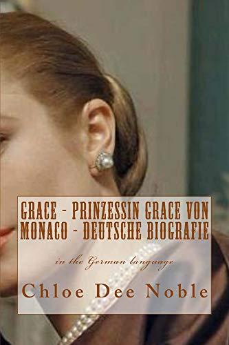 GRACE - Prinzessin Grace von Monaco - Deutsche Biografie (German Edition)