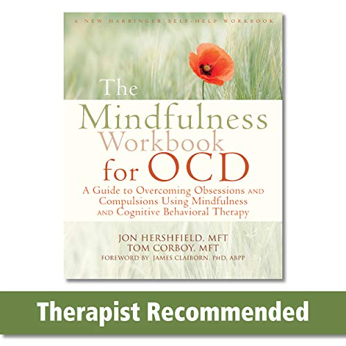 The Mindfulness Workbook for OCD: A Guide to Overcoming Obsessions and Compulsions Using Mindfulness and Cognitive Behavioral Therapy (A New Harbinger Self-Help Workbook)