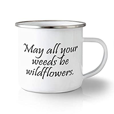 Unbreakable Travel Mug 10 Ounces May All Your Weeds Be Wildflowers Aluminum Tea Cup Design Only