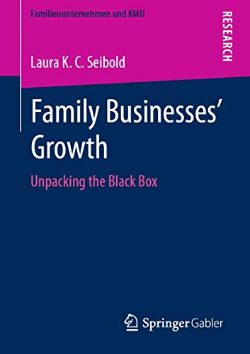 Family Businesses' Growth: Unpacking the Black Box (Familienunternehmen und KMU)