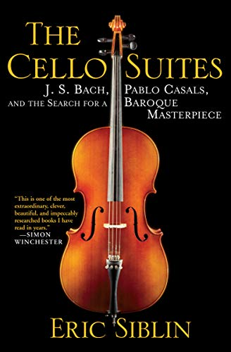The Cello Suites: J. S. Bach, Pablo Casals, and the Search for a Baroque Masterpiece (English Edition)