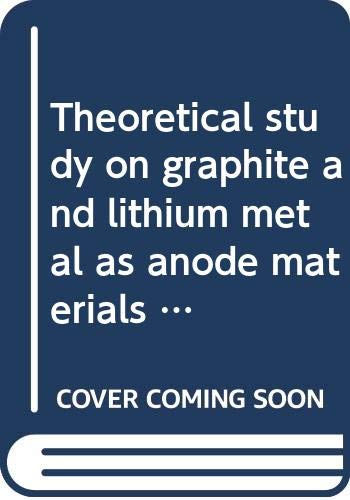 Theoretical study on graphite and lithium metal as anode materials for next-generation rechargeable batteries (Springer Theses)