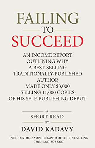 Failing to Succeed: An Income Report Outlining Why a Best-Selling Traditionally-Published Author Made Only $3,000 Selling 11,000 Copies of His Self-Publishing Debut (Short Read)