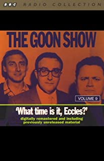 The Goon Show, Volume 9     What Time Is It, Eccles?              By:                                                                                                                                 The Goons                               Narrated by:                                                                                                                                 The Goons                      Length: 2 hrs and 3 mins     2 ratings     Overall 4.0