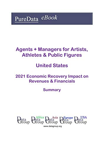 Agents + Managers for Artists, Athletes & Public Figures United States Summary: 2021 Economic Recovery Impact on Revenues & Financials (English Edition)