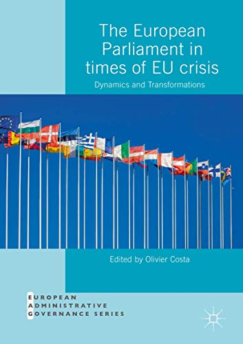 The European Parliament in Times of EU Crisis: Dynamics and Transformations (European Administrative Governance)