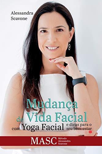 Mudança de vida facial com Yoga Facial e dicas para o seu bem estar: MASC - Método Alessandra Scavone
