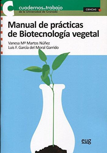 MANUAL DE PRÁCTICAS DE BIOTECNOLOGIA VEGETAL (Cuadernos de trabajo de la Universidad de Granada)