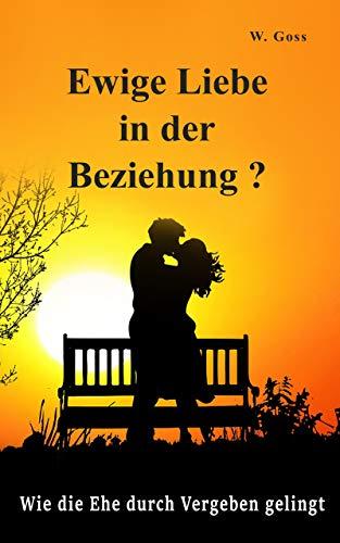 Ewige Liebe in der Beziehung? Wie die Ehe durch Vergeben gelingt: Beziehungen und Probleme verstehen.