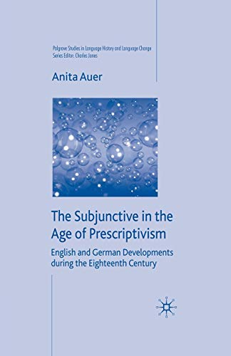 The Subjunctive in the Age of Prescriptivism: English and German Developments During the Eighteenth Century (Palgrave Studies in Language History and Language Change)