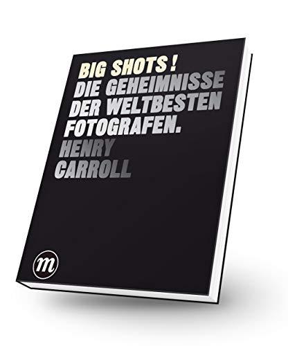 BIG SHOTS! - Die Geheimnisse der weltbesten Fotografen