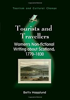 Tourists and Travellers: Women&s Non-fictional Writing about Scotland, 1770-1830 (Tourism and Cultural Change)