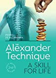 The Alexander Technique: A Skill for Life - Fully Revised Second Edition