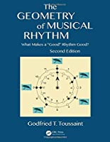 "The Geometry of Musical Rhythm: What Makes a ""Good"" Rhythm Good?, 2nd Edition Front Cover"