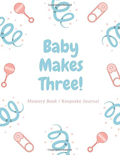 Baby Makes Three Memory Book / Keepsake Journal: 8.5' x 11'   110 Pages...