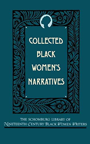 Collected Black Women's Narratives (The Schomburg Library of Nineteenth-Century Black Women Writers)