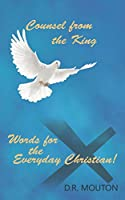 Counsel from the King: Words for the Everyday Christian!