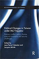Political Changes in Taiwan Under Ma Ying-jeou (Routledge Research on Taiwan)