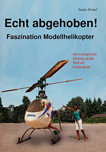 Echt abgehoben!: Faszination Modellhelikopter