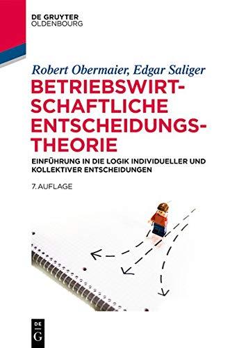Betriebswirtschaftliche Entscheidungstheorie: Einführung in Die Logik Individueller Und Kollektiver Entscheidungen (De Gruyter Studium)