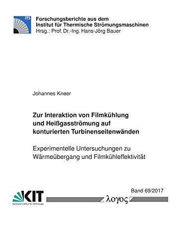 Zur Interaktion von Filmkühlung und Heißgasströmung auf konturierten Turbinenseitenwänden (Forschungsberichte aus dem Institut für Thermische Strömungsmaschinen)