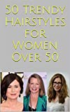 50 Trendy Hairstyles for Women Over 50