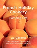 French Holiday Cookery - Camping Lite (English...