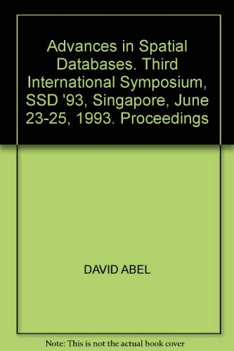 Advances in Spatial Databases: Third International Symposium, Ssd '93 Singapore, June 23-25, 1993 Proceedings (Lecture Notes in Computer Science)