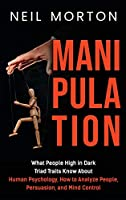 Manipulation: What People High in Dark Triad Traits Know About Human Psychology, How to Analyze People, Persuasion, and Mind Control