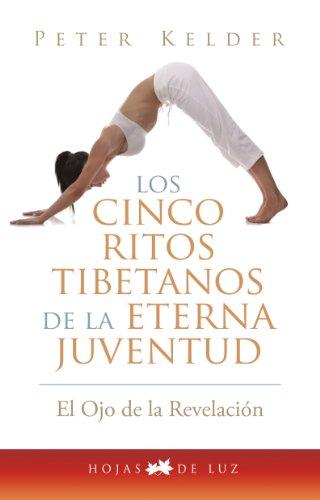 CINCO RITOS TIBETANOS DE LA ETERNA JUVENTUD: EL OJO DE LA REVELACION (2014)