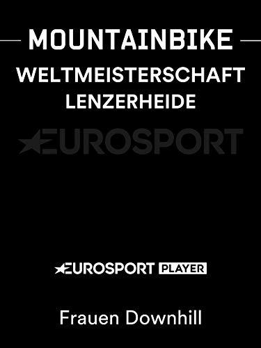Mountainbike: Weltmeisterschaft 2018 in Lenzerheide (SUI) - Frauen Downhill