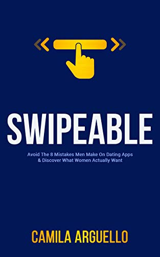 Swipeable: Avoid The 8 Mistakes Men Make On Dating Apps & Discover What Women Actually Want