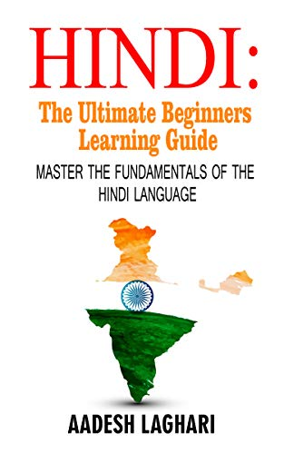 Hindi : The Ultimate Beginners Learning Guide: Master The Fundamentals Of The Hindi Language (English Edition)